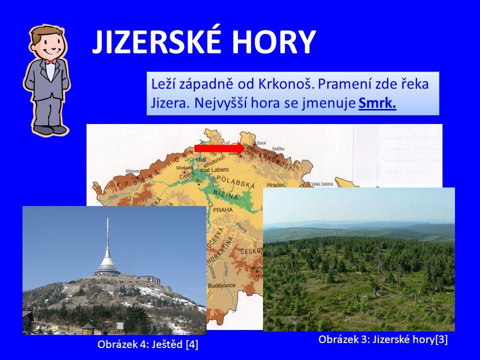 JIZERSKÉ HORY Leží západně od Krkonoš. Pramení zde řeka Jizera. Nejvyšší hora se jmenuje Smrk. Obrázek 3: Jizerské hory[3]
